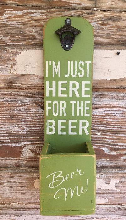 I'm Just Here For The Beer.  Beer Me!  Beer Bottle Opener