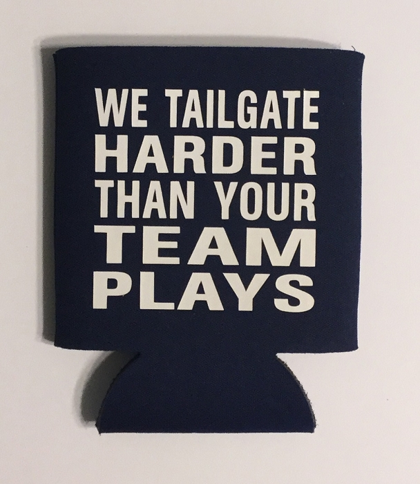We Tailgate Harder Than Your Team Plays. Collapsible Can Cooler / Coozie