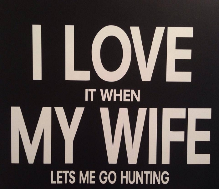 I LOVE it when MY WIFE let's me go hunting.  Vinyl Decal