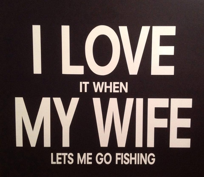 I LOVE it when MY WIFE let's me go fishing.  Vinyl Decal