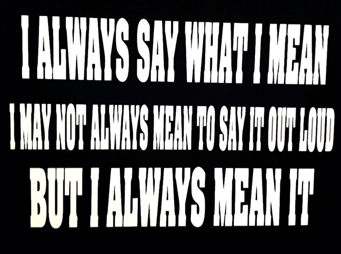I Always Say What I Mean.  I May Not Always Mean To Say It Out Loud, But I Always Mean It.  Vinyl Decal