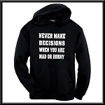 Never Make Decisions When You Are Mad Or Horny.  Funny Hoodie