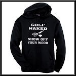 Golf Naked.  Show Off Your Wood.  Funny Hoodie