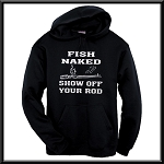 Fish Naked.  Show Off Your Rod.  Funny Hoodie
