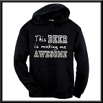 This Beer Is Making Me Awesome!  Hoodie