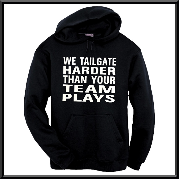 We Tailgate Harder Than Your Team Plays.  Hoodie