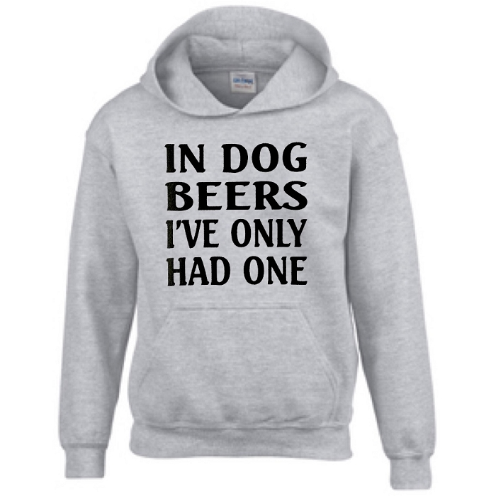 In Dog Beers I've Only Had One.  Hoodie