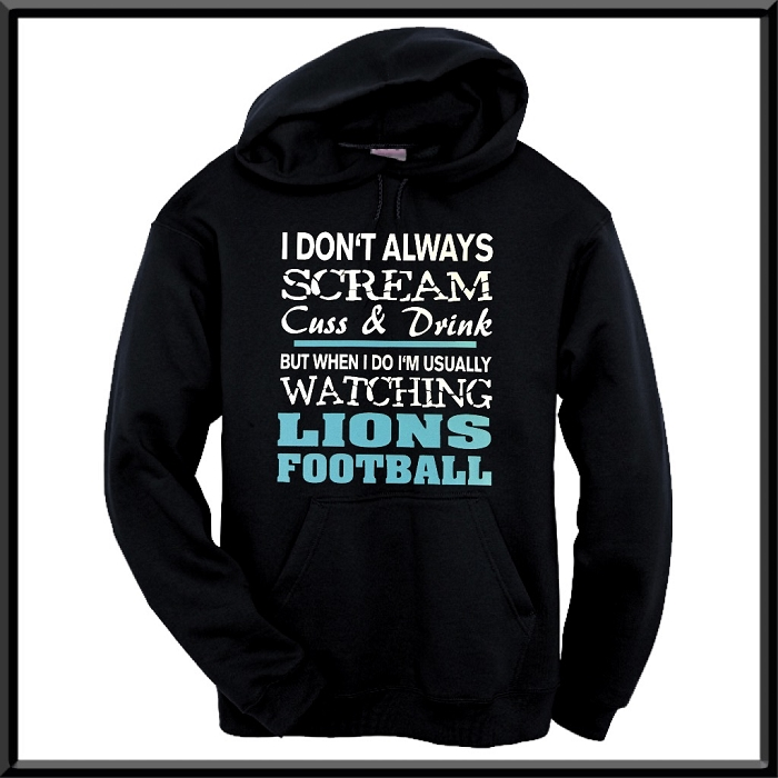 I Don't Always Scream, Cuss & Drink But When I Do I'm Usually Watching Lions Football.  Detroit Lions Hoodie