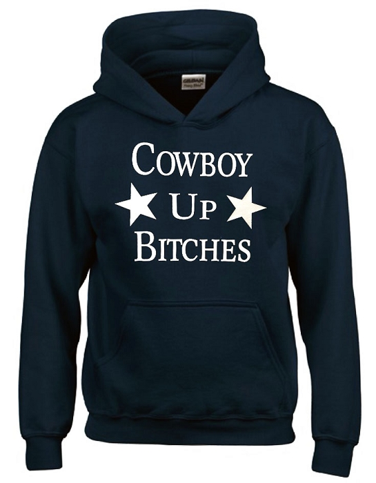 Cowboy Up Bitches!  Dallas Cowboy Hoodie