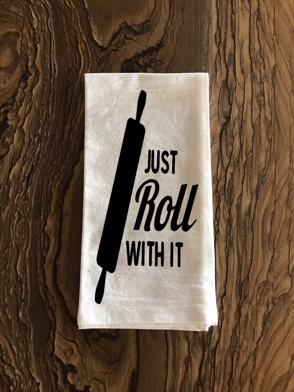 Just Roll With It.  Flour Sack Tea Towel