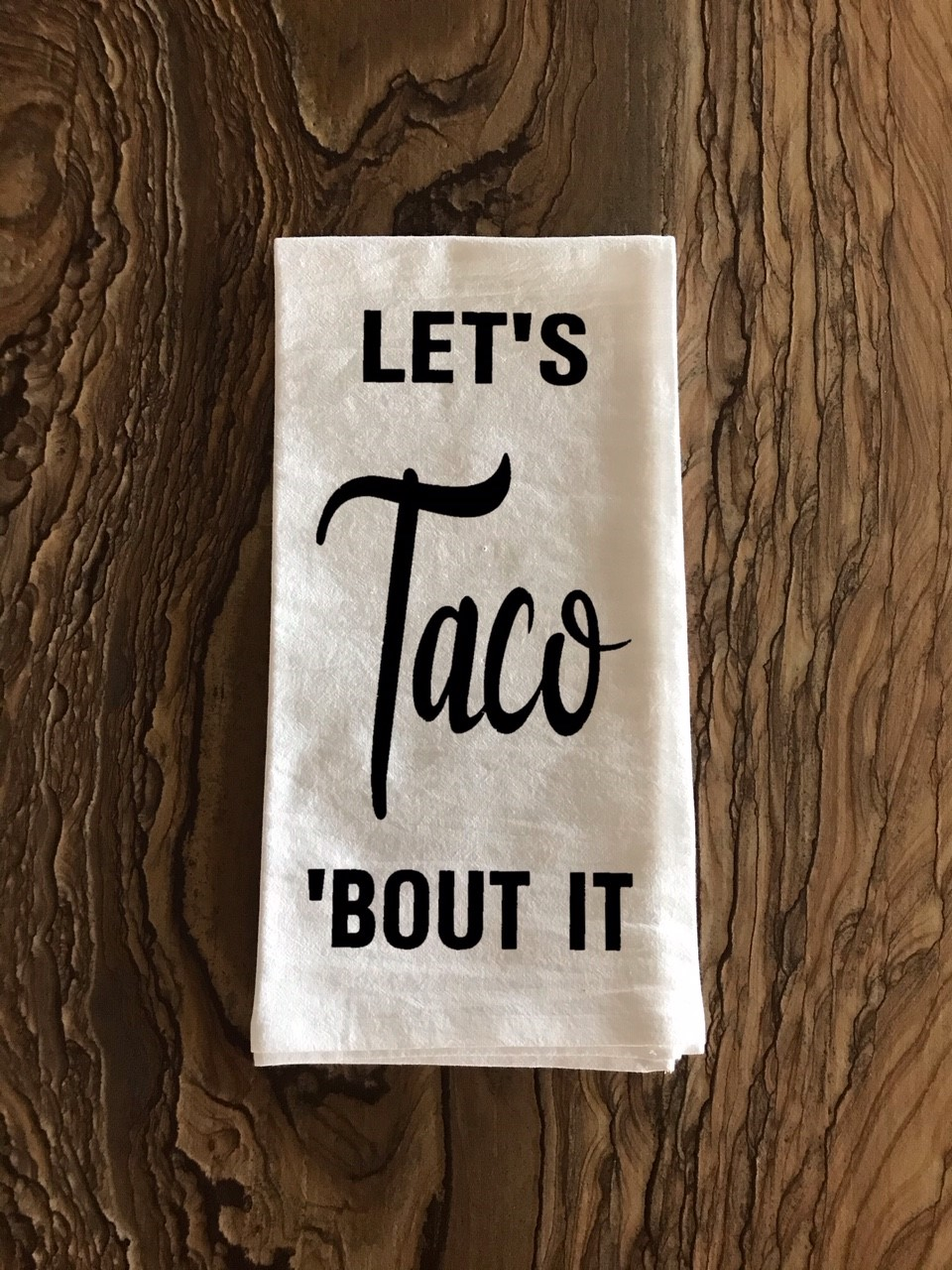Let's Taco 'Bout It.  Flour Sack Tea Towel