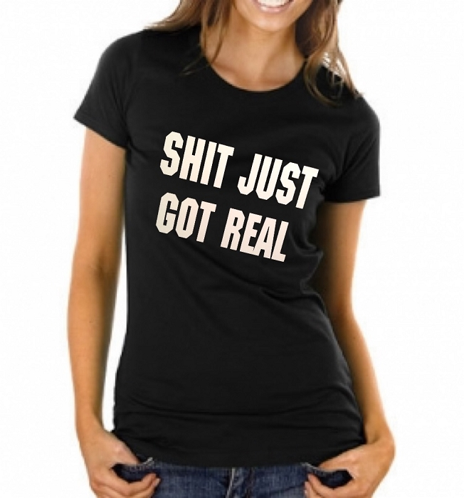 Shit Just Got Real.  Ladies Fitted T-Shirt