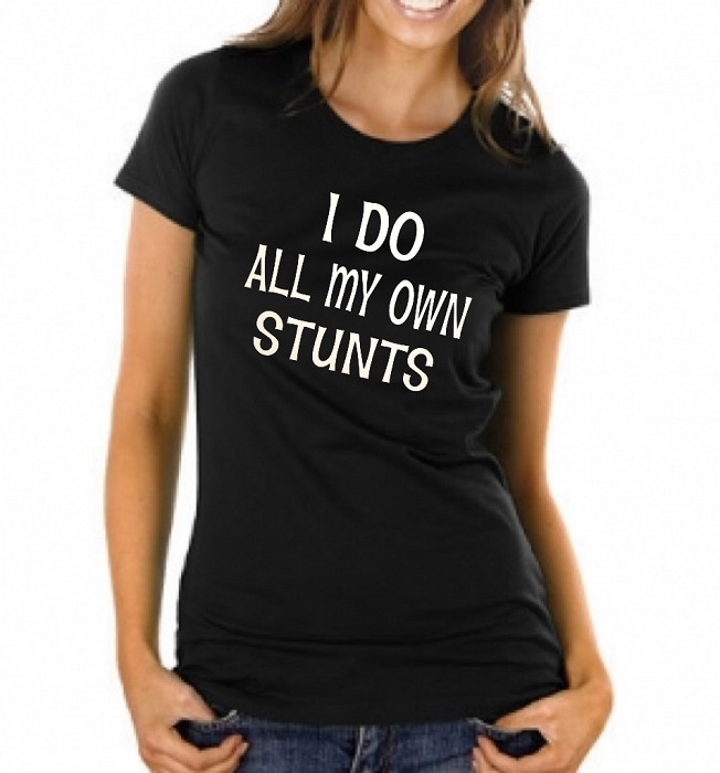 I Do All My Own Stunts.  Ladies Fitted T-Shirt