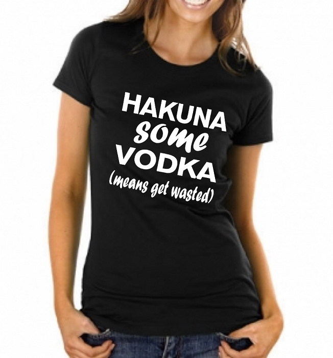 Hakuna Some Vodka (means get wasted).  Ladies Fitted T-Shirt