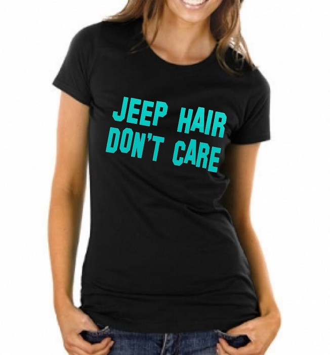 Jeep Hair Don't Care.  Ladies Fit T-Shirt