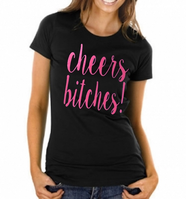 Cheers Bitches!  Ladies Fit T-Shirt