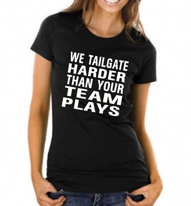 We Tailgate Harder Than Your Team Plays.  Ladies Fit T-Shirt