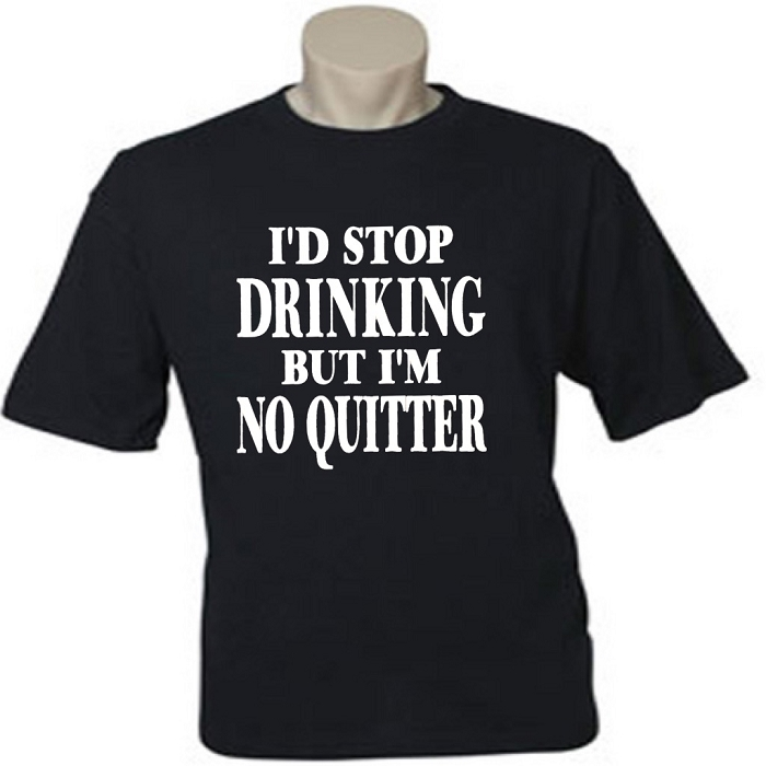 I'd Stop Drinking But I'm No Quitter.  Men's / Universal Fit T-Shirt