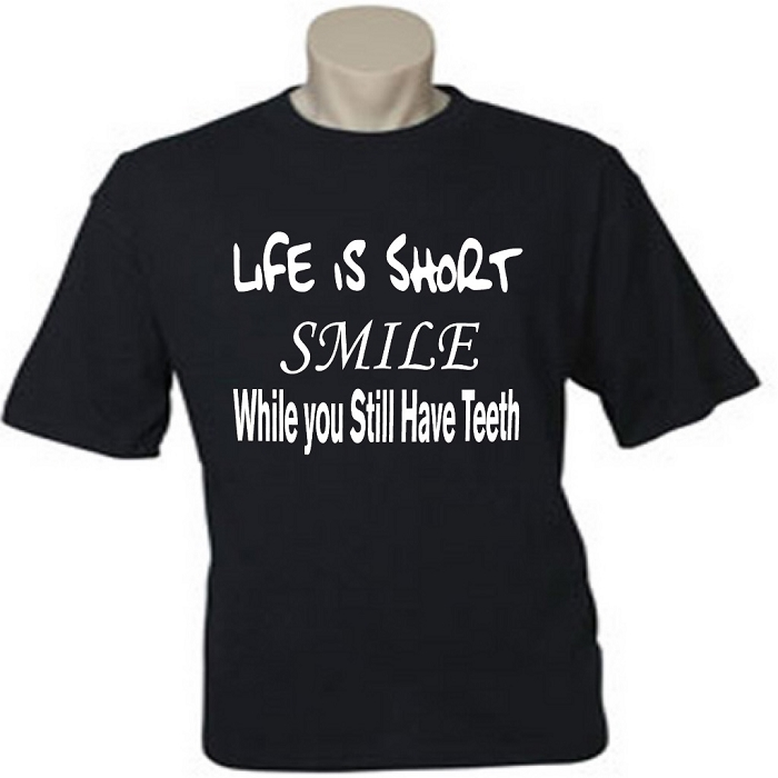 Life Is Short.  Smile While You Still Have Teeth.  Men's / Universal Fit T-Shirt