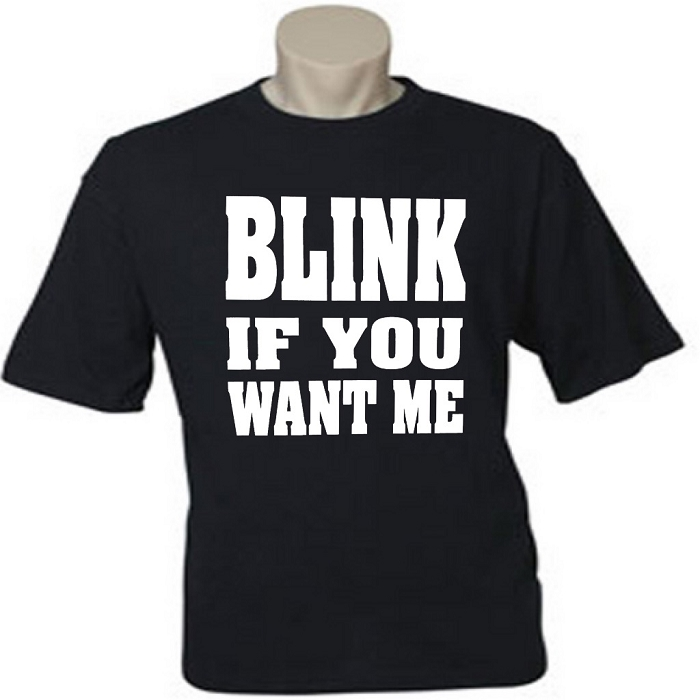 Blink If You Want Me.  Men's / Universal Fit T-Shirt