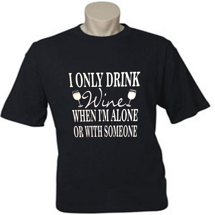 I Only Drink Wine When I'm Alone Or With Someone.  Men's / Universal Fit T-Shirt