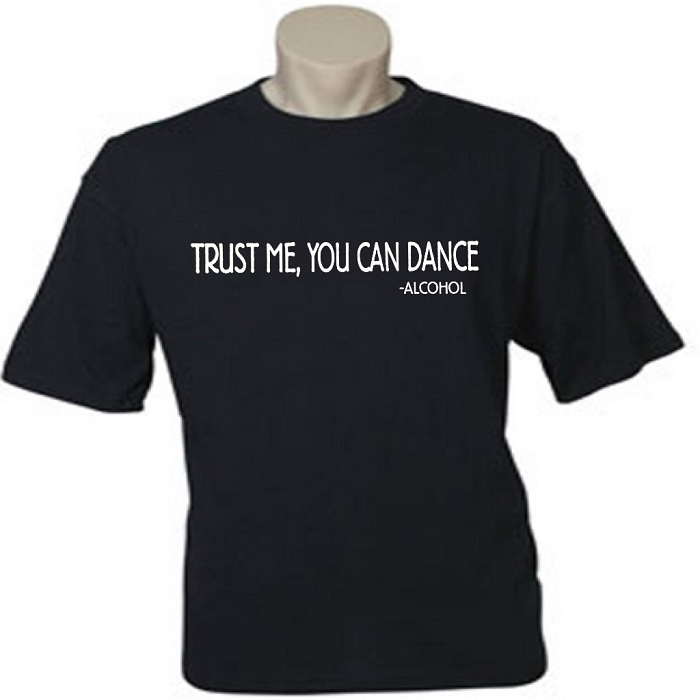 Trust Me You CAN Dance.  - Alcohol.  Men's / Universal Fit T-Shirt