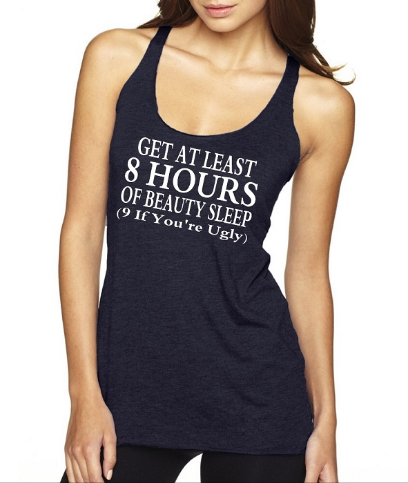 Get At Least 8 Hours Of Beauty Sleep.  (9 If You're Ugly)  Ladies Racer Back Tank Top