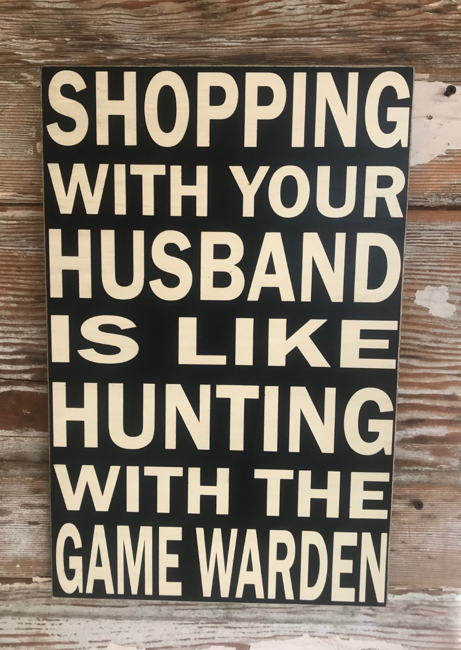 Shopping With Your Husband Is Like Hunting With The Game Warden.  Wood Sign