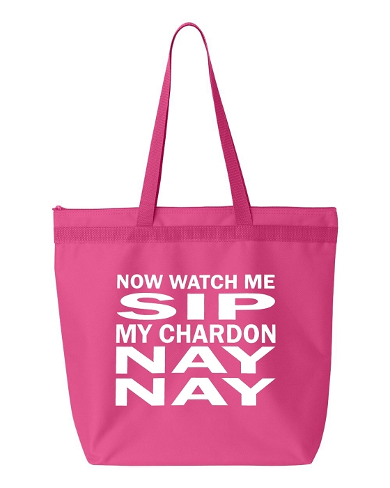 Now Watch Me Sip My Chardon NAY NAY.  Zipper Tote Bag
