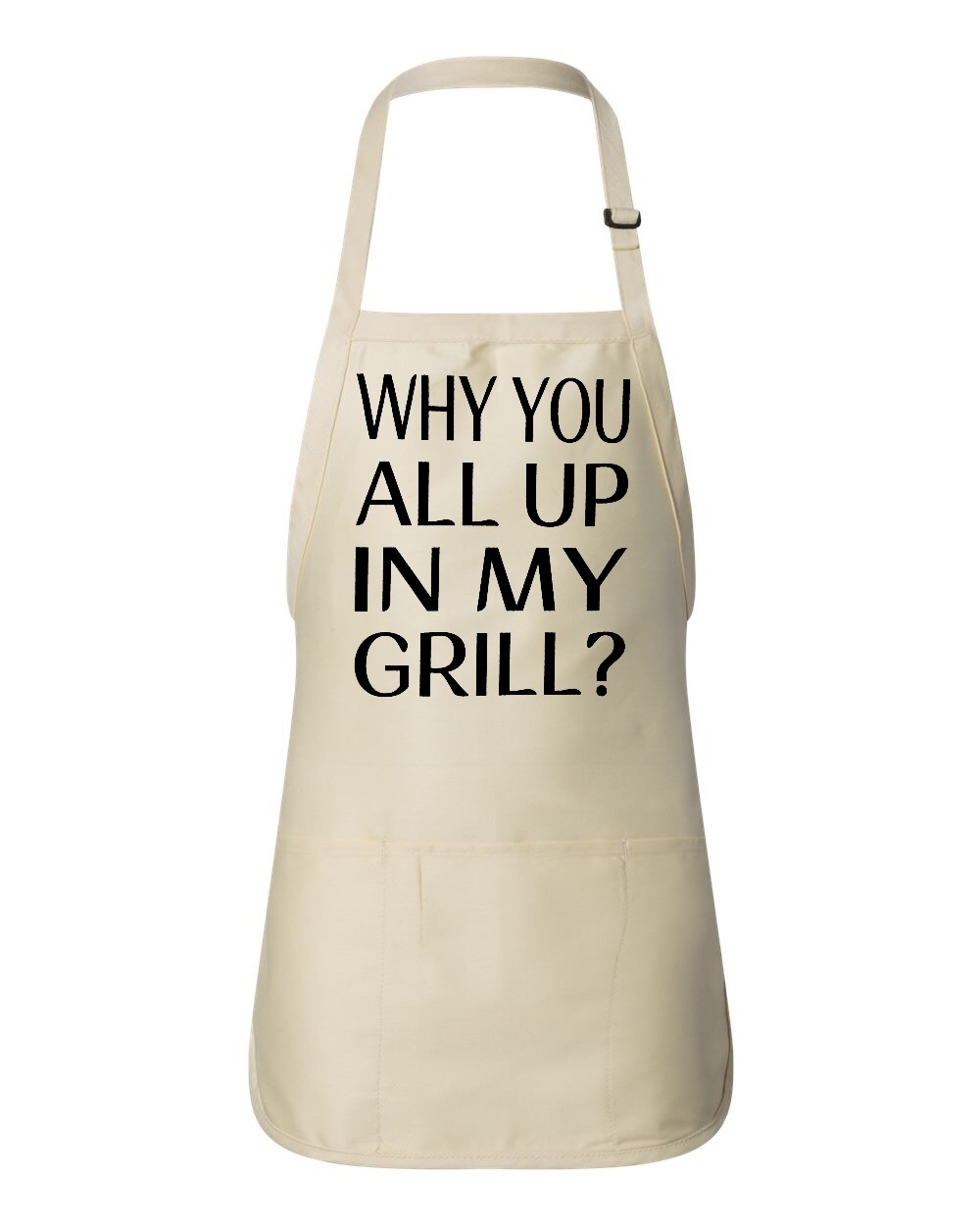 Why You All Up In My Grill?  Apron