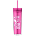 I Don't Give A Flying Flock. 16 ounce Tumbler