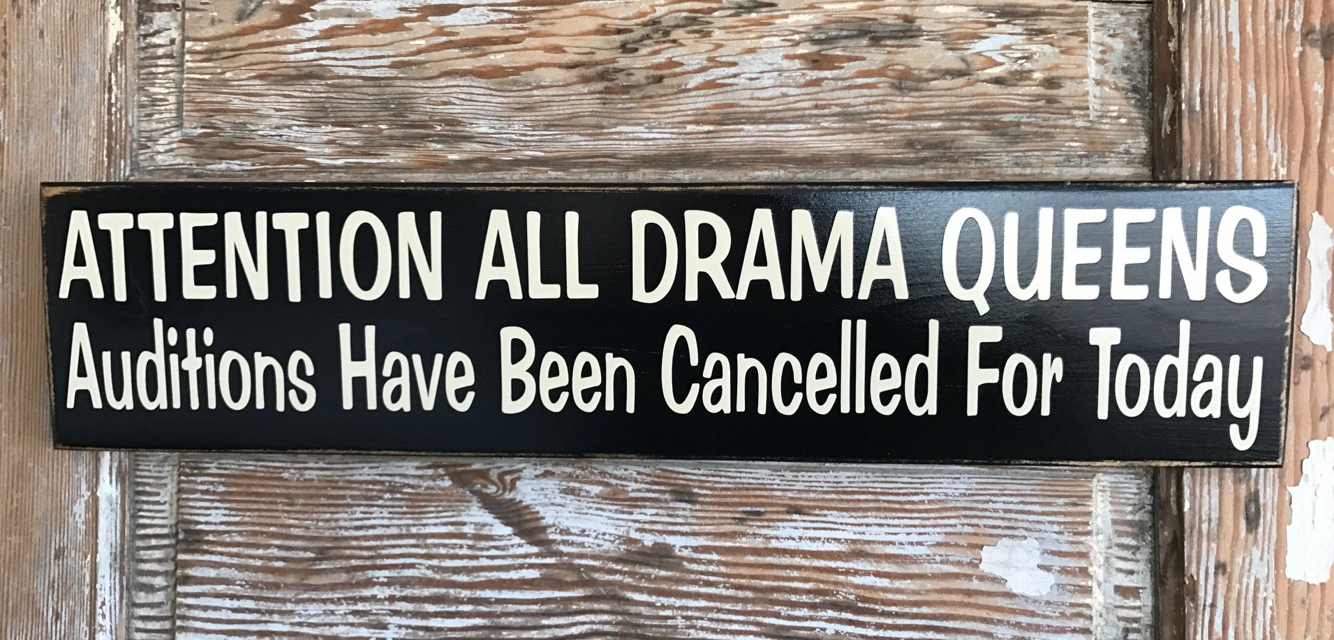 Attention All Drama Queens: Auditions Have Been Cancelled For Today.  Wood Sign