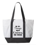Do All Things With Kindness, You Fucker.  Zipper Tote Bag