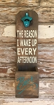 BEER:  The Reason I Wake Up Every Afternoon.  Beer Bottle Opener