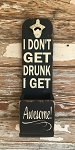 I Don't Get Drunk I Get Awesome!  Beer Bottle Opener