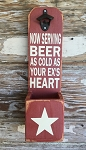 Now Serving Beer As Cold As Your Ex's Heart.  Beer Bottle Opener