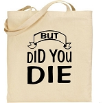 But Did You Die?  Canvas Tote Bag
