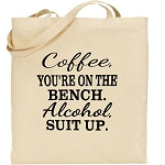 Coffee, You're On The Bench.  Alcohol, Suit Up.  Canvas Tote Bag