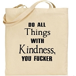 Do All Things With Kindness, You Fucker.  Canvas Tote Bag