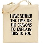 I Have Neither The Time Or The Crayons To Explain This To You.  Canvas Tote Bag