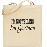 I'm Not Yelling.  I'm German.  Canvas Tote Bag