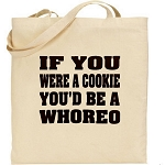If You Were A Cookie, You'd Be A Whoreo.  Canvas Tote Bag