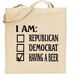 I Am:  Republican, Democrat, Having A Beer.  Canvas Tote Bag
