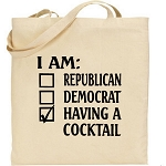 I Am:  Republican, Democrat, Having A Cocktail.  Canvas Tote Bag
