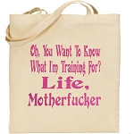 Oh, You Want To Know What I'm Training For?  Life, Motherfucker.  Canvas Tote Bag