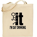 Fuck It!  I'm Day Drinking.  Canvas Tote Bag