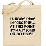 I Already Know I'm Going To Hell.  At This Point It's Really Go Big Or Go Home.  Canvas Tote Bag