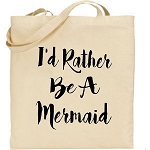 I'd Rather Be A Mermaid.  Canvas Tote Bag