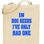 In Dog Beers I've Only Had One.  Canvas Tote Bag