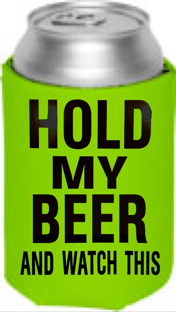 Hold My Beer And Watch This.  Collapsible Can Cooler / Coozie